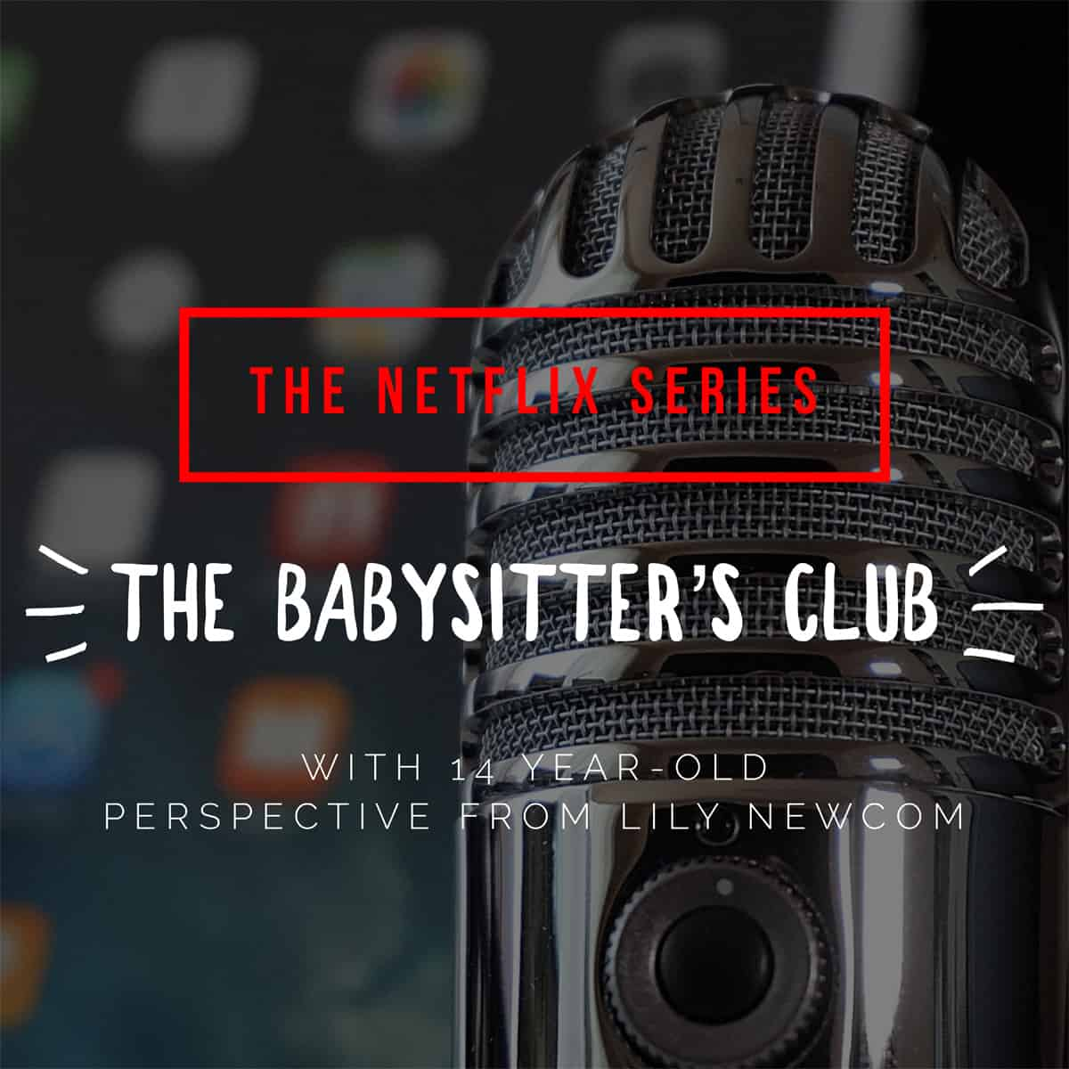Ep. 53: The Baby-Sitters Club with Lily Newcom