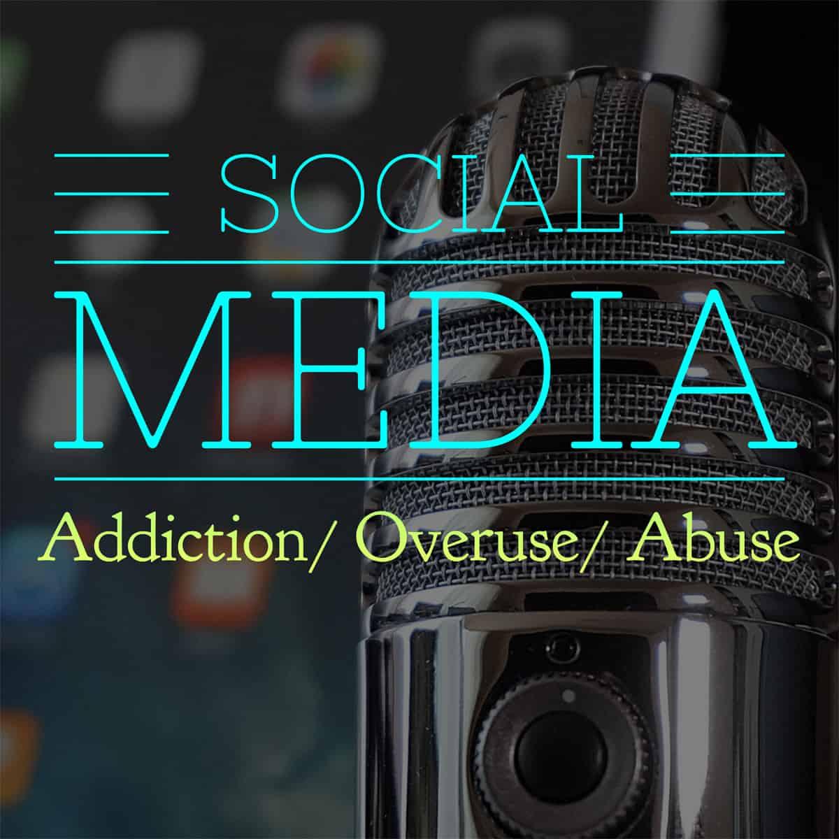 Ep. 56: Social Media Addiction, Overuse, and Abuse