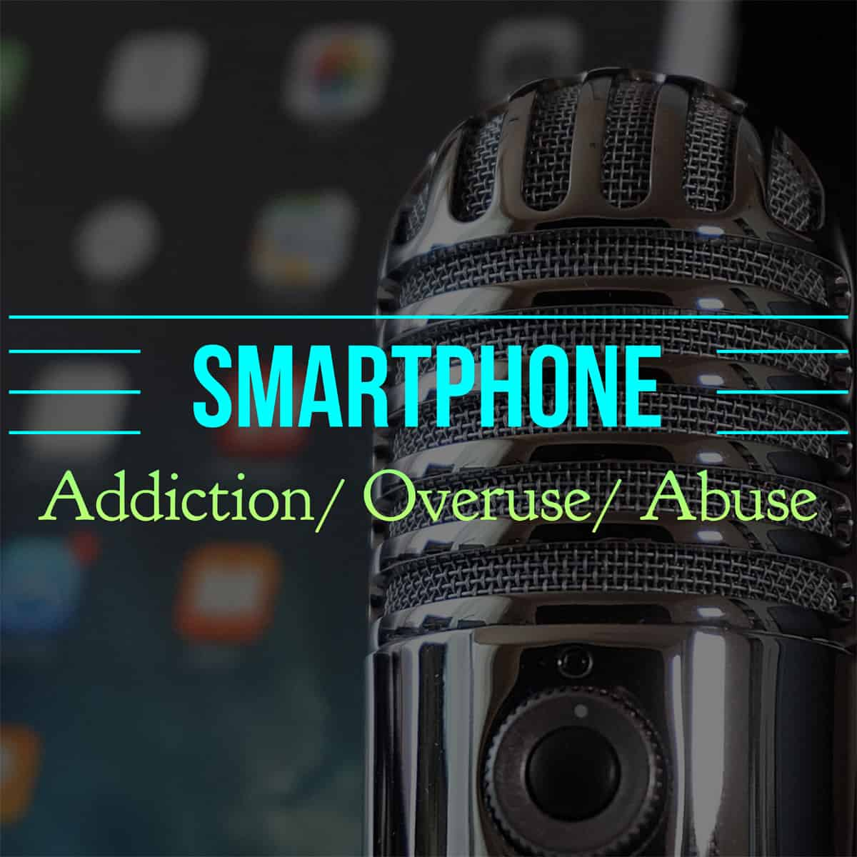 Ep. 55: Smartphone Addiction, Overuse, and Abuse