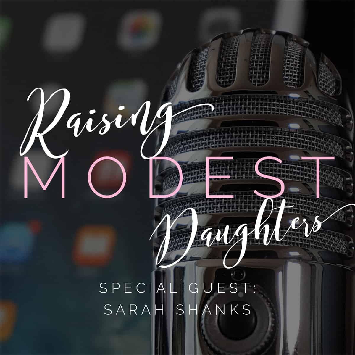 Ep. 60: Raising Modest Daughters